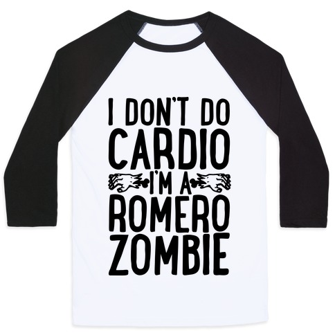 I Don't Do Cardio, I'm a Romero Zombie Baseball Tee