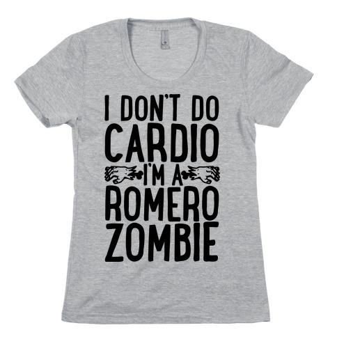 I Don't Do Cardio, I'm a Romero Zombie Womens T-Shirt