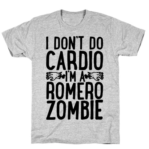 I Don't Do Cardio, I'm a Romero Zombie Mens T-Shirt