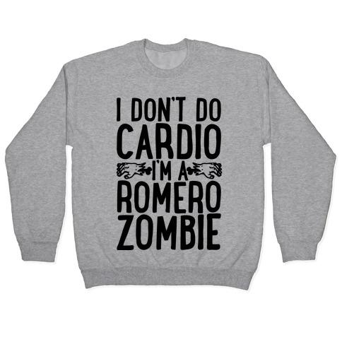 I Don't Do Cardio, I'm a Romero Zombie Pullover