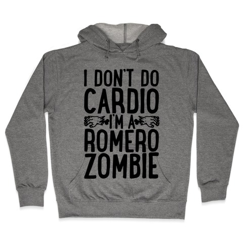 I Don't Do Cardio, I'm a Romero Zombie Hooded Sweatshirt