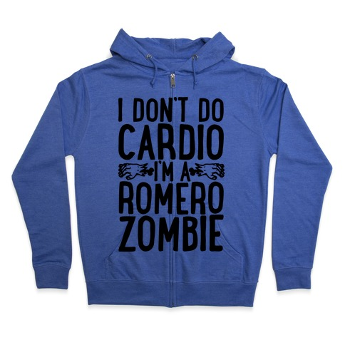 I Don't Do Cardio, I'm a Romero Zombie Zip Hoodie
