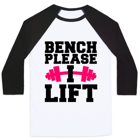Bench Please, I Lift Baseball Tee