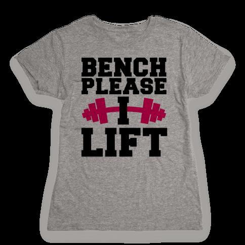 Bench Please, I Lift Womens T-Shirt