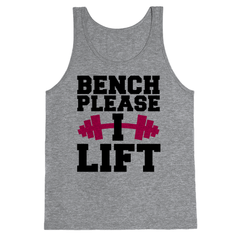 Bench Please, I Lift Tank Top