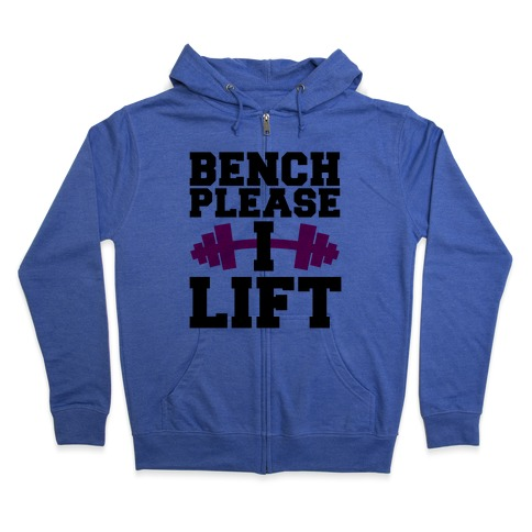 Bench Please, I Lift Zip Hoodie