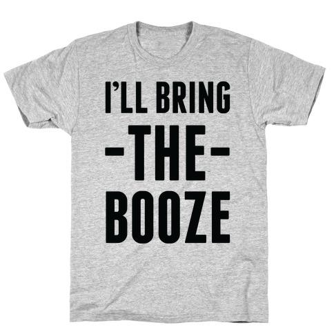 I'll Bring the Booze Mens T-Shirt