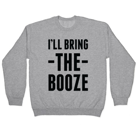 I'll Bring the Booze Pullover