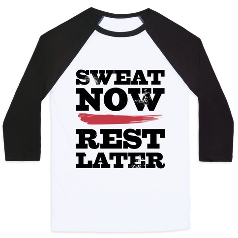 Sweat Now, Rest Later Baseball Tee