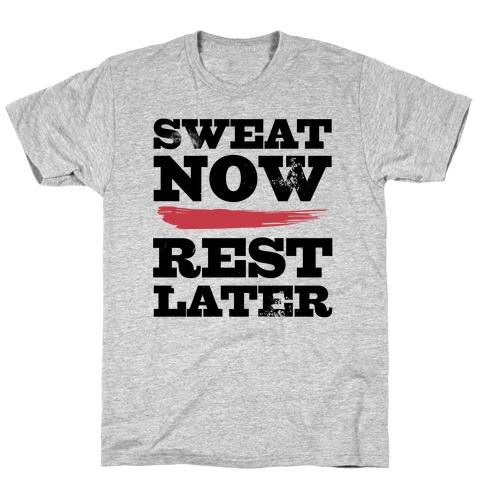 Sweat Now, Rest Later Mens T-Shirt