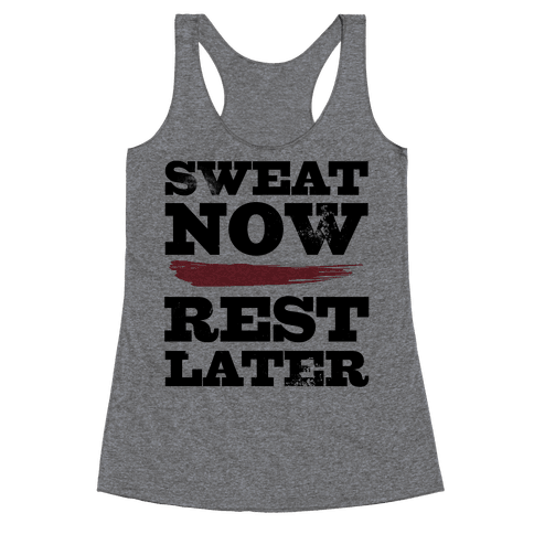 Sweat Now, Rest Later Racerback Tank Top