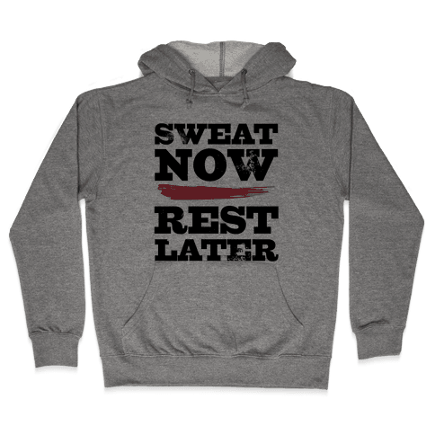 Sweat Now, Rest Later Hooded Sweatshirt
