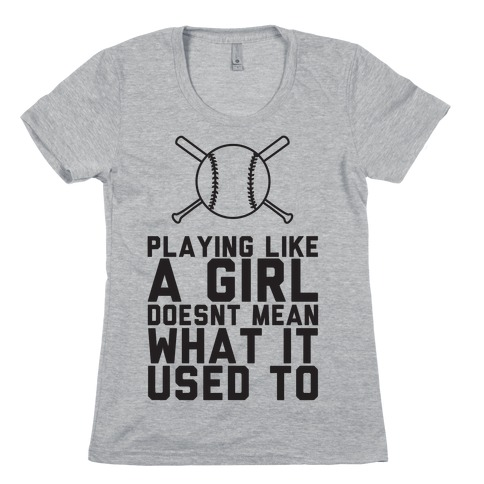 Playing Like A Girl Doesn't Mean What It Used To Womens T-Shirt