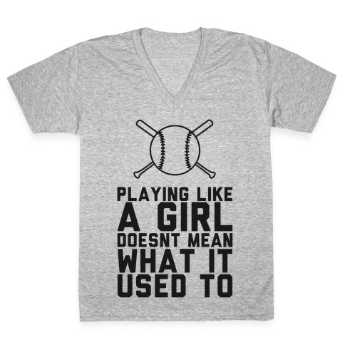 Playing Like A Girl Doesn't Mean What It Used To V-Neck Tee Shirt
