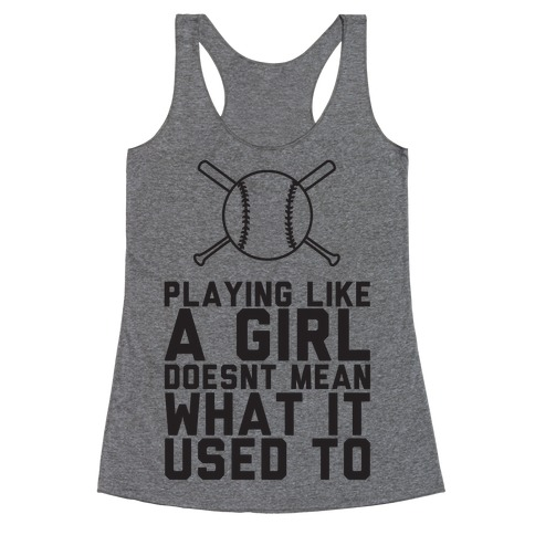 Playing Like A Girl Doesn't Mean What It Used To Racerback Tank Top