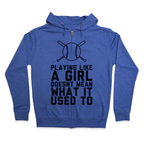 Playing Like A Girl Doesn't Mean What It Used To Zip Hoodie