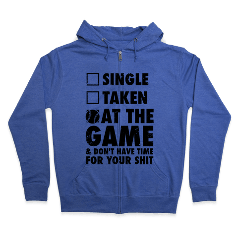 At The Game & Don't Have Time For Your Shit (Baseball) Zip Hoodie