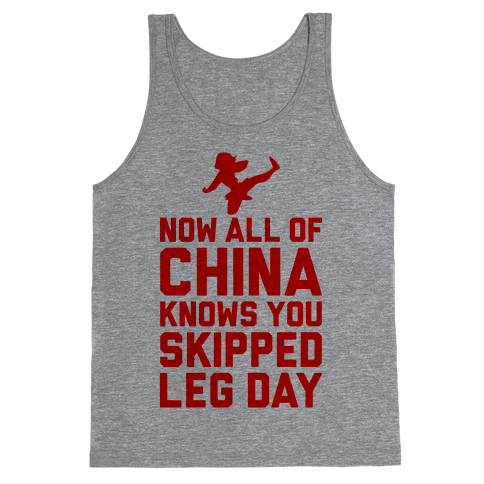 All Of China Knows You Skip Leg Day Tank Top