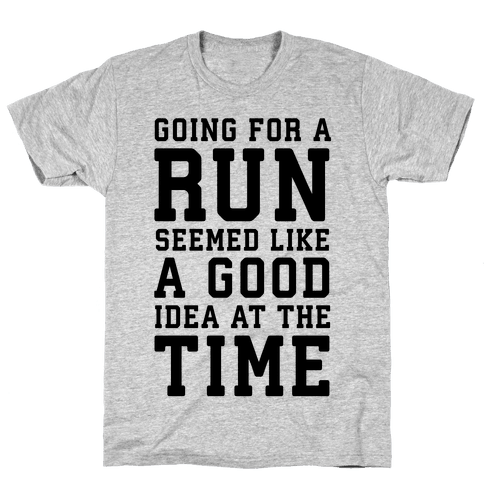 Going for a Run Seemed Like a Good Idea at the Time Mens T-Shirt