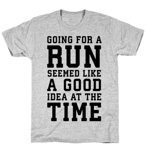 Going for a Run Seemed Like a Good Idea at the Time T-Shirt