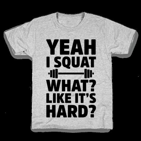 Yeah I Squat What? Like It's Hard? Kids T-Shirt