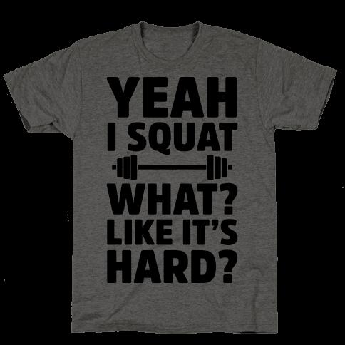 Yeah I Squat What? Like It's Hard?