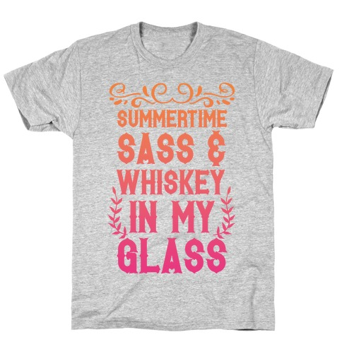 Summertime Sass and Whiskey in My Glass T-Shirt