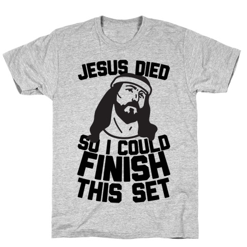 Jesus Died So I Could Finish This Set T-Shirt