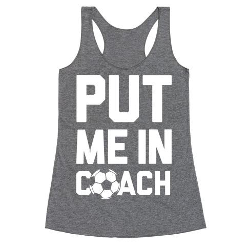 Put Me In Coach (Soccer) Racerback Tank Top