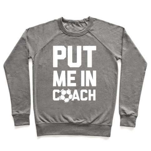 Put Me In Coach (Soccer) Pullover