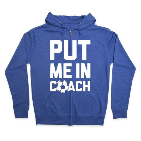 Put Me In Coach (Soccer) Zip Hoodie