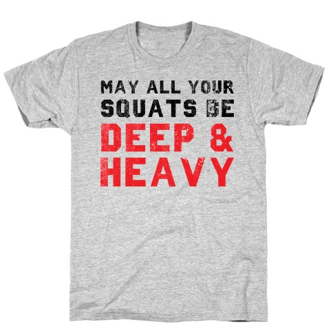 May All Your Squats Be Deep & Heavy Mens T-Shirt