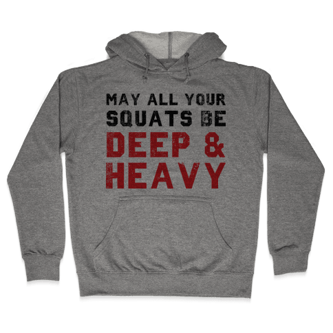 May All Your Squats Be Deep & Heavy Hooded Sweatshirt
