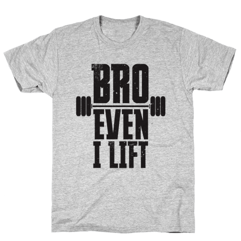 Bro Even I Lift