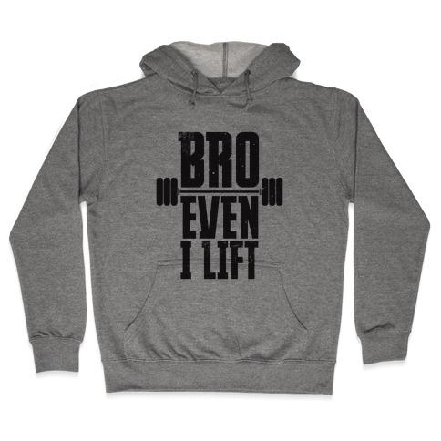 Bro Even I Lift Hooded Sweatshirt