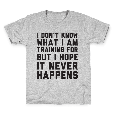 I Don't Know What I'm Training For Kids T-Shirt