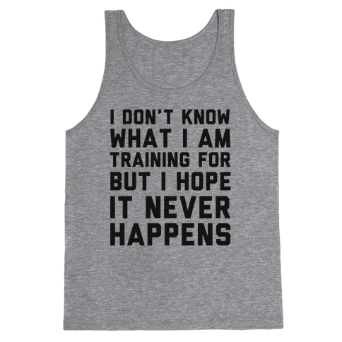 I Don't Know What I'm Training For Tank Top
