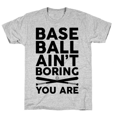 Baseball Ain't Boring You Are