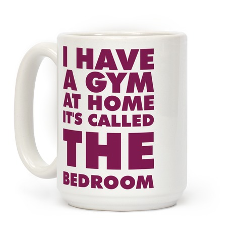 I Have a Gym at Home It's Called the Bedroom Coffee Mug