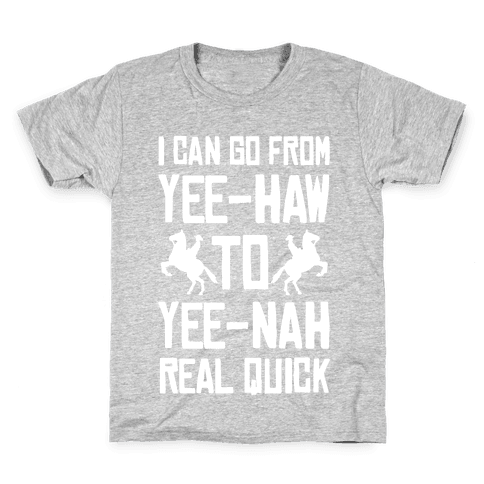 I Can Go From Yee-Haw To Yee-Nah Real Quick Kids T-Shirt