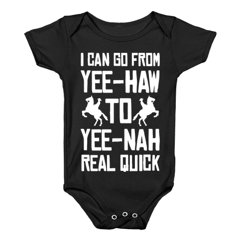 I Can Go From Yee-Haw To Yee-Nah Real Quick Baby Onesy