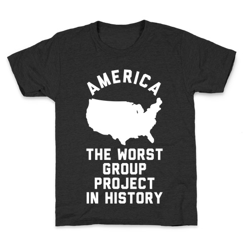 America The Worst Group Project In History Kids T-Shirt