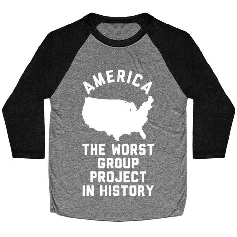 America The Worst Group Project In History Baseball Tee