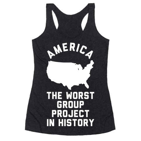 America The Worst Group Project In History Racerback Tank Top