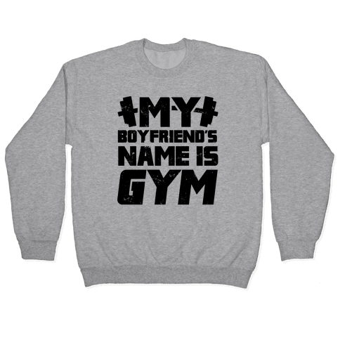 My Boyfriend's Name Is Gym Pullover
