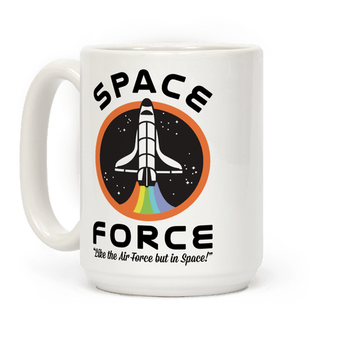 Space Force Like the Air Force But In Space Coffee Mug