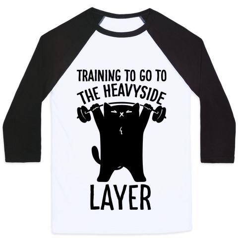 Training To Go To The Heavyside Layer Parody Baseball Tee