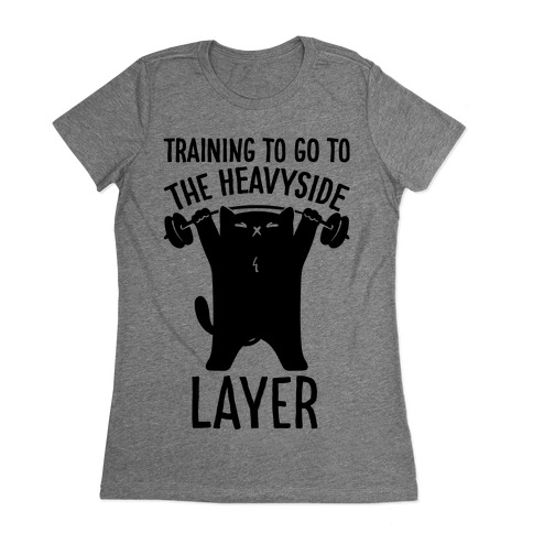 Training To Go To The Heavyside Layer Parody Womens T-Shirt
