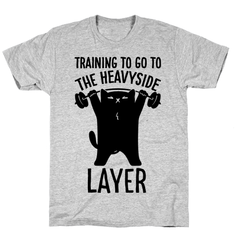 Training To Go To The Heavyside Layer Parody Mens/Unisex T-Shirt
