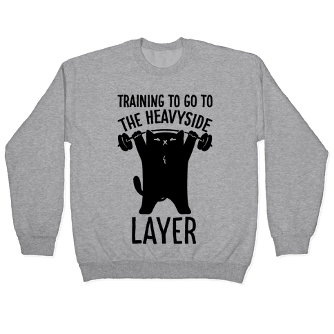 Training To Go To The Heavyside Layer Parody Pullover